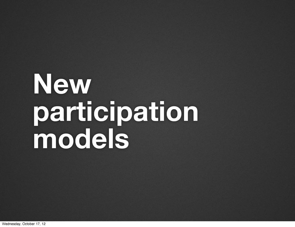 New participation models Wednesday, October 17,...