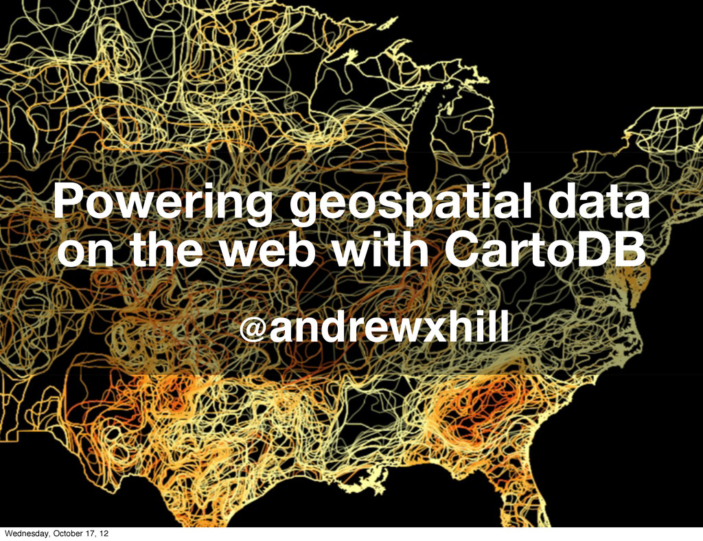 @andrewxhill Powering geospatial data on the we...