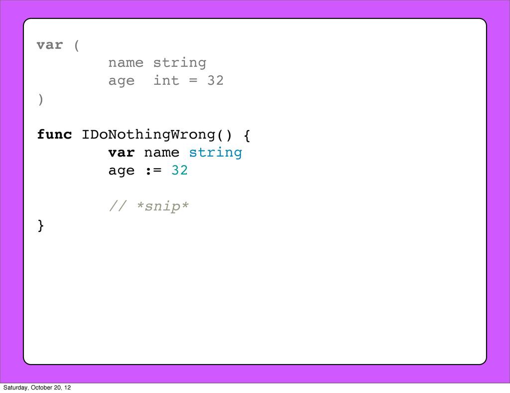 var ( name string age int = 32 ) func IDoNothin...