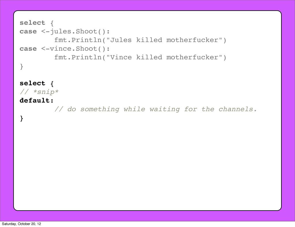 "select { case <-jules.Shoot(): fmt.Println(""Jul..."