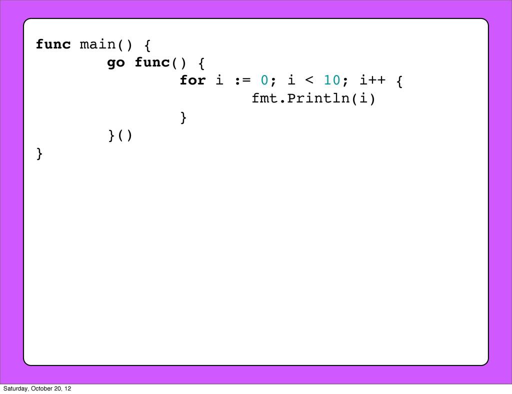 func main() { go func() { for i := 0; i < 10; i...
