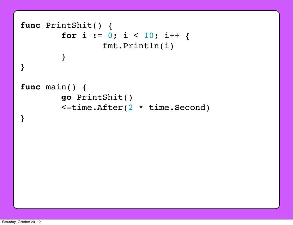 func PrintShit() { for i := 0; i < 10; i++ { fm...