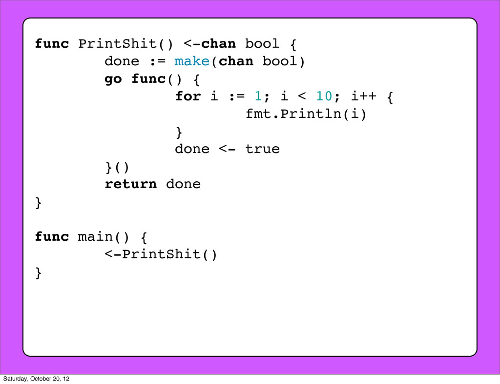 func PrintShit() <-chan bool { done := make(cha...