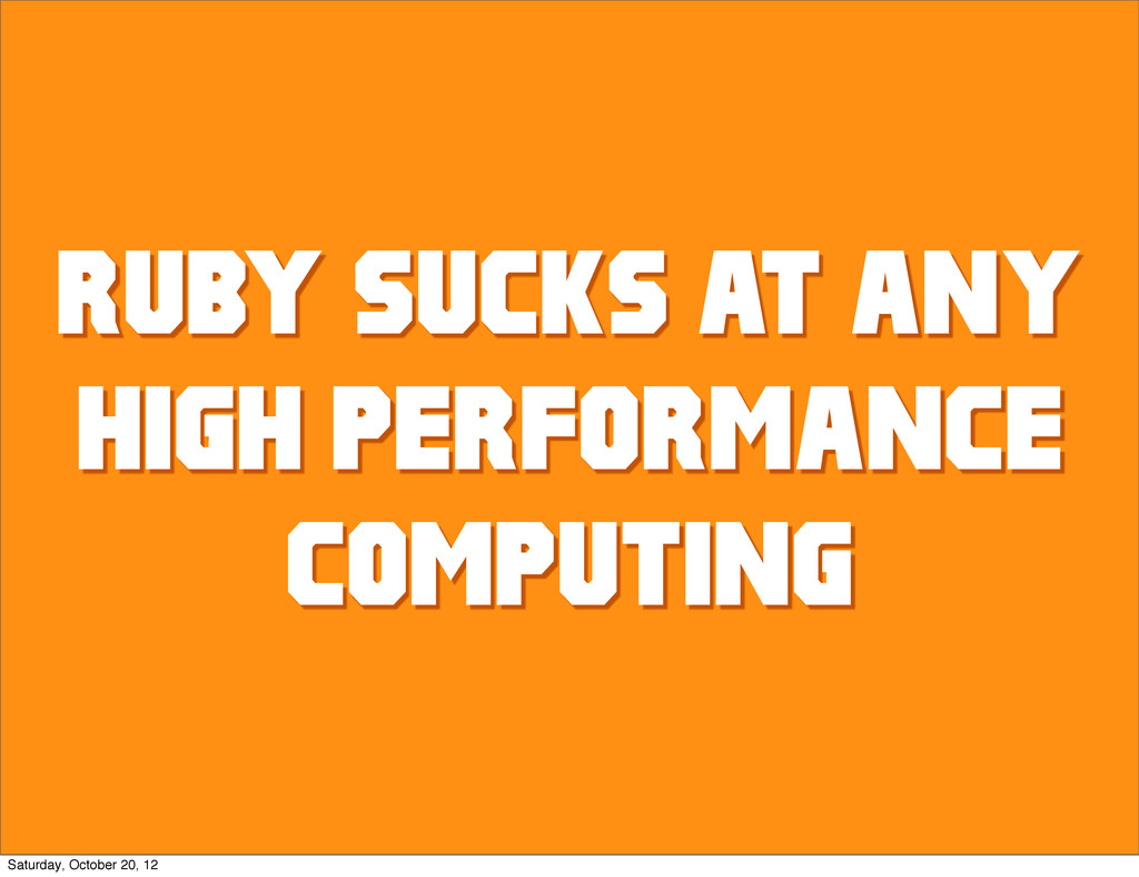 RUBY SUCKS AT ANY HIGH PERFORMANCE COMPUTING Sa...