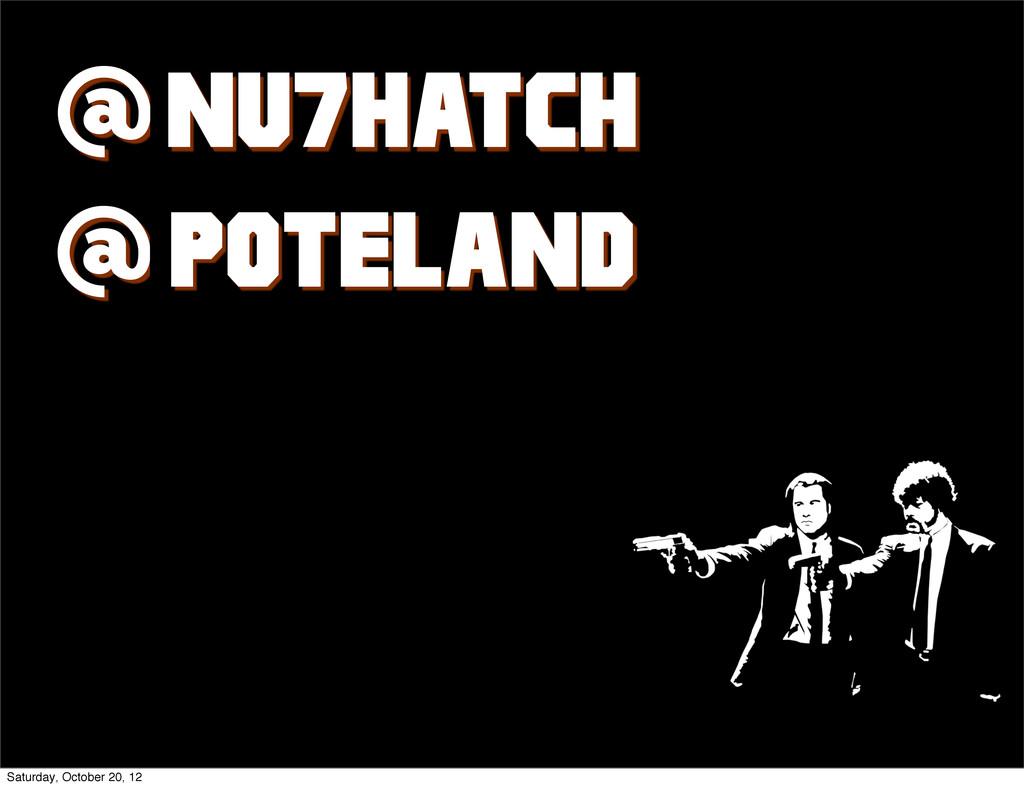 nu7hatch Poteland @ @ @ @ Saturday, October 20,...