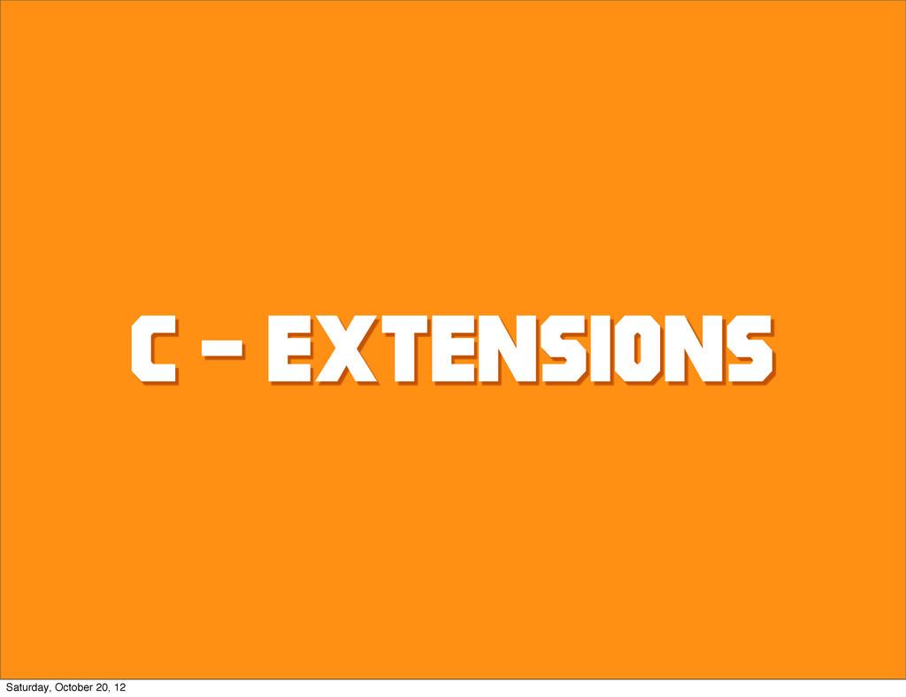 C - extensions Saturday, October 20, 12