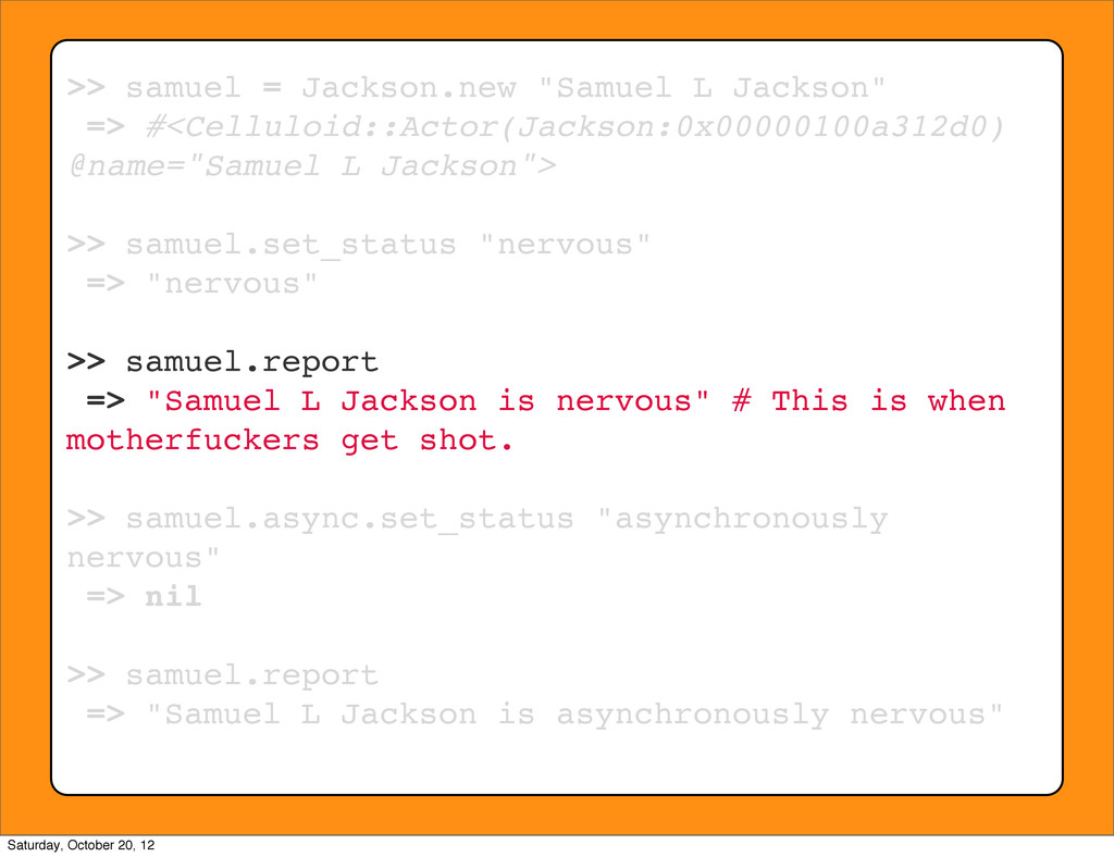 ">> samuel = Jackson.new ""Samuel L Jackson"" => #..."