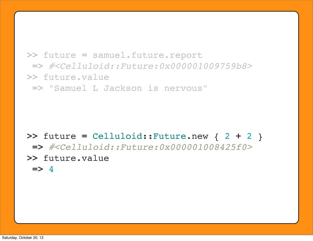 >> future = samuel.future.report => #<Celluloid...