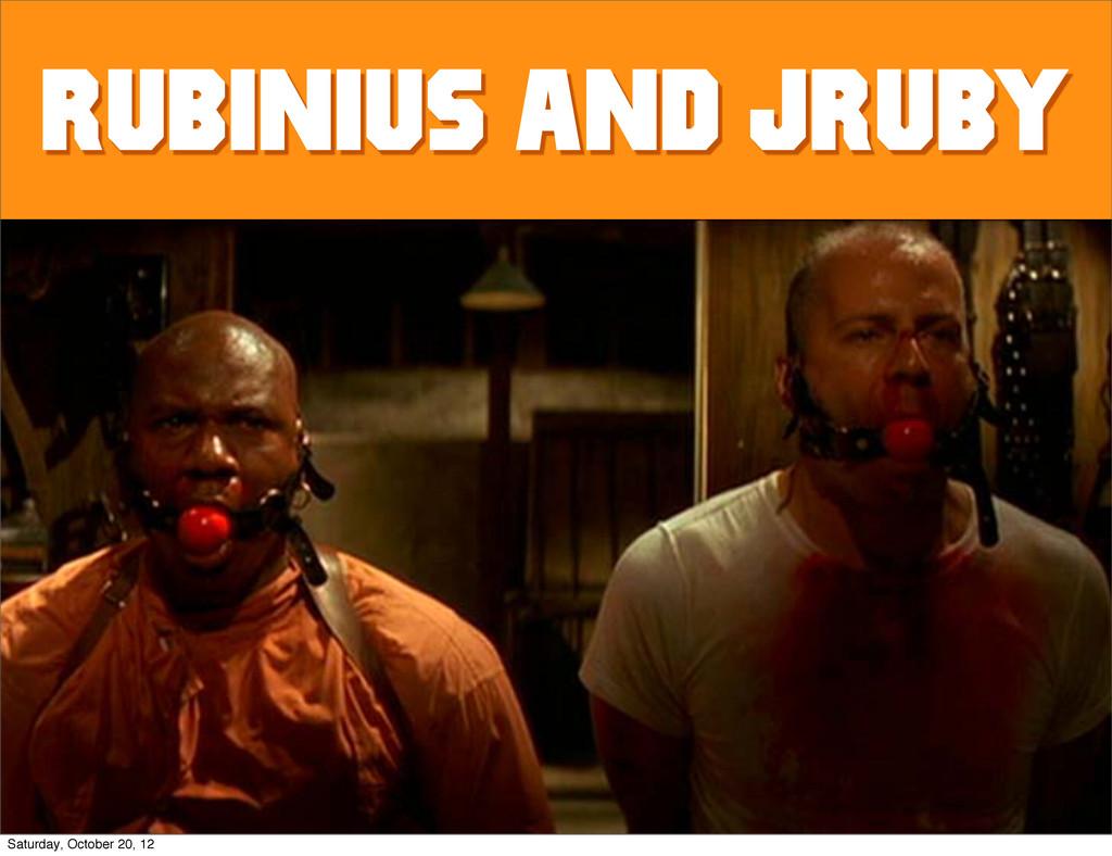 rubinius and jruby Saturday, October 20, 12