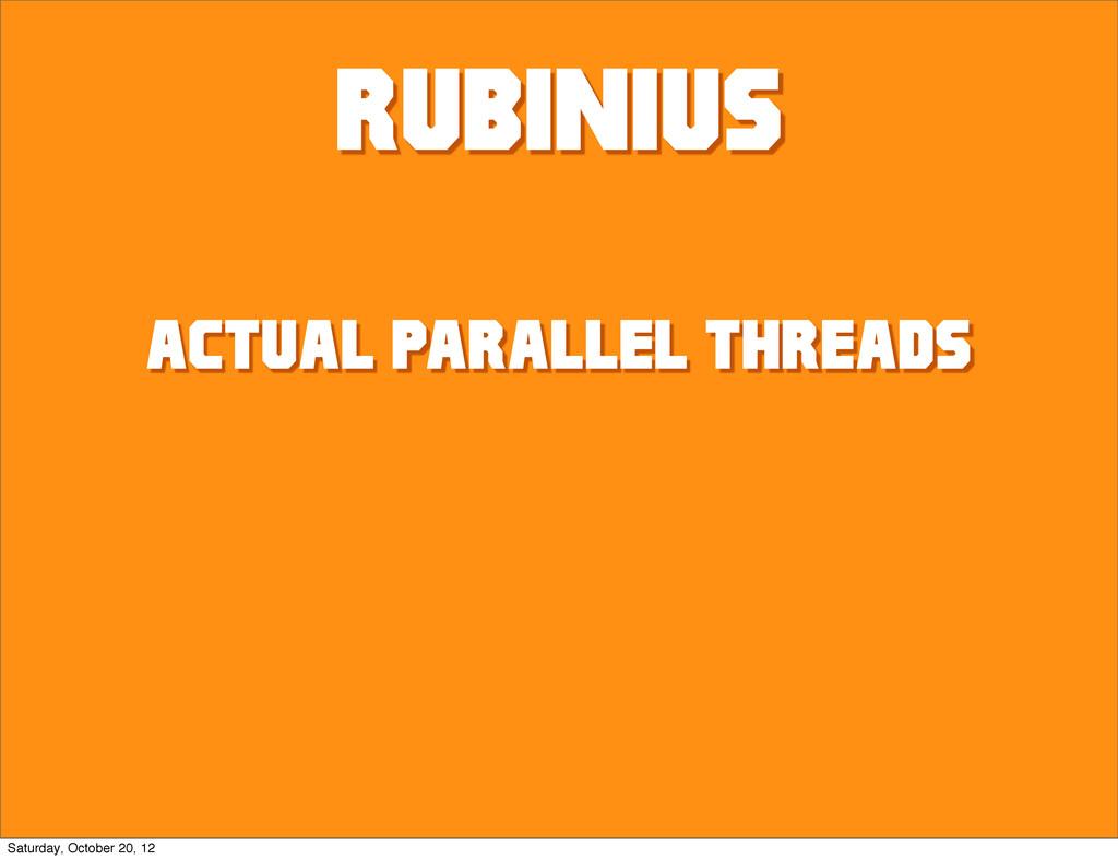 rubinius Actual parallel threads Saturday, Octo...