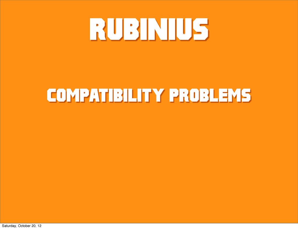 Rubinius compatibility PROBLEMS Saturday, Octob...
