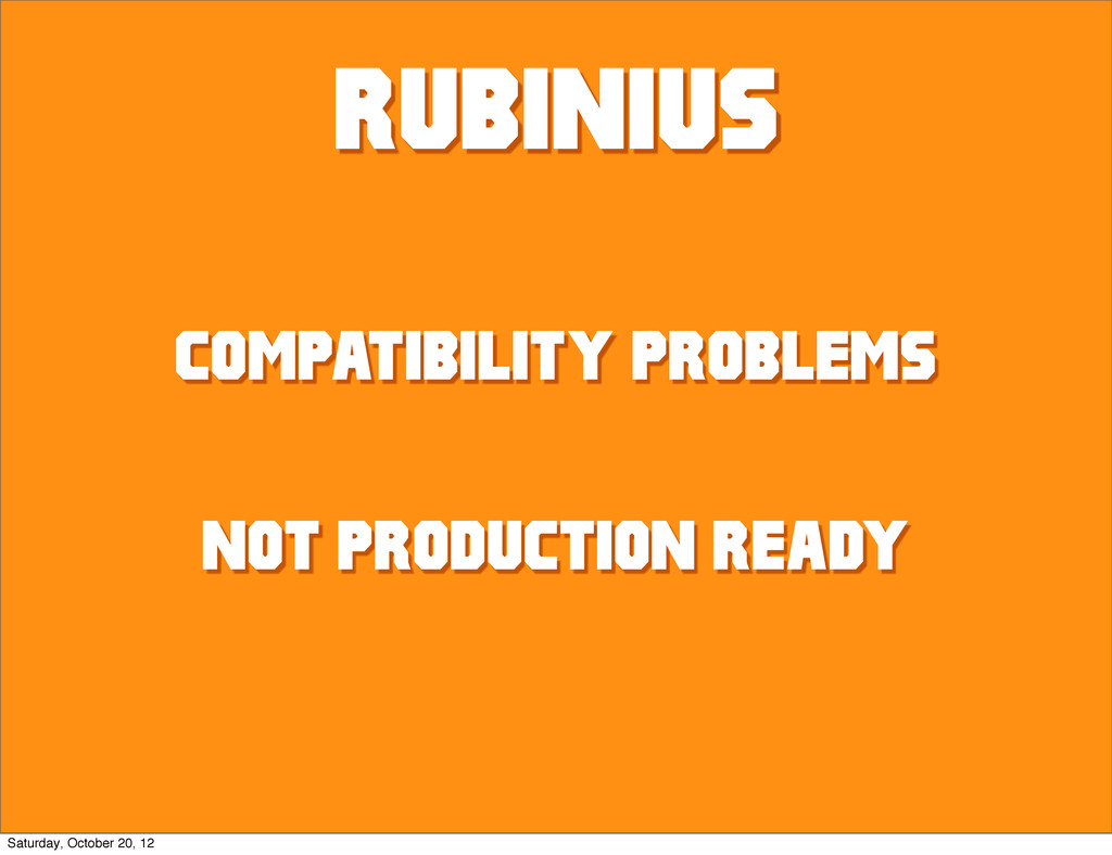 Rubinius compatibility PROBLEMS not production ...