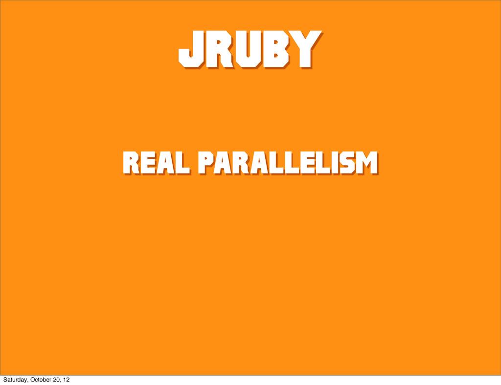 JRUBY REAL PARALLELISM Saturday, October 20, 12