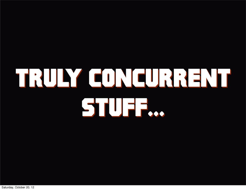 TRUL Y CONCURRENT STUFF... Saturday, October 20...