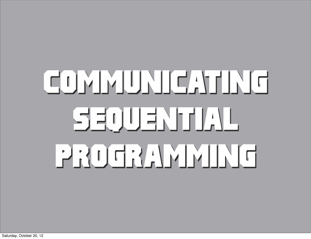 Communicating SEQUENTIAL PROGRAMMING Saturday, ...