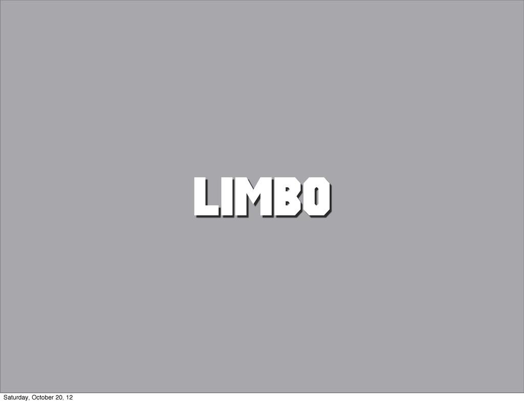 LIMBO Saturday, October 20, 12