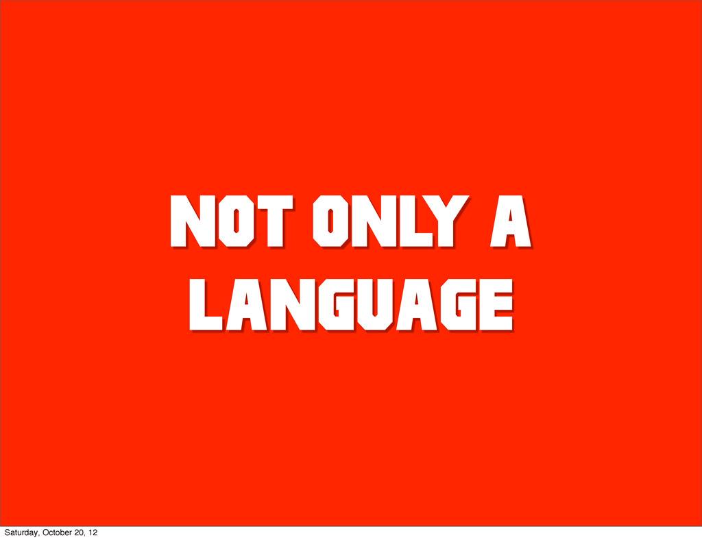 NOT ONL Y A LANGUAGE Saturday, October 20, 12