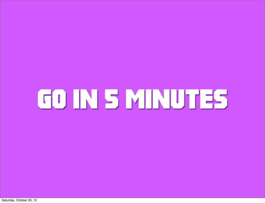 GO IN 5 MINUTES Saturday, October 20, 12