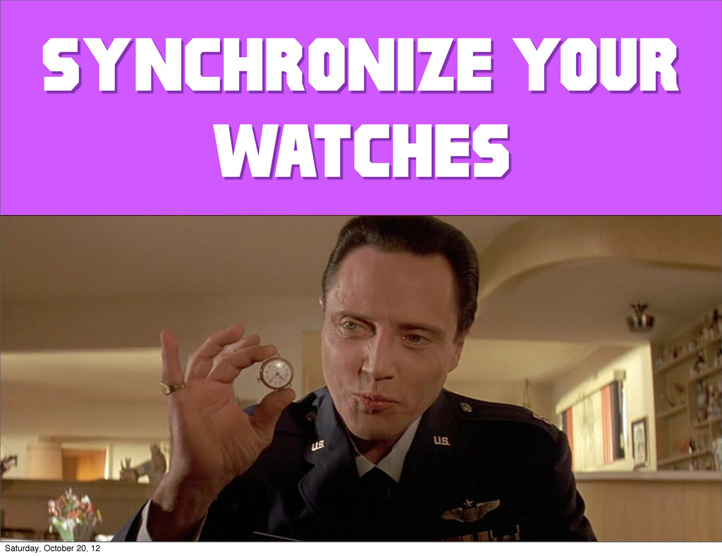 SYNCHRONIZE YOUR WATCHES Saturday, October 20, ...