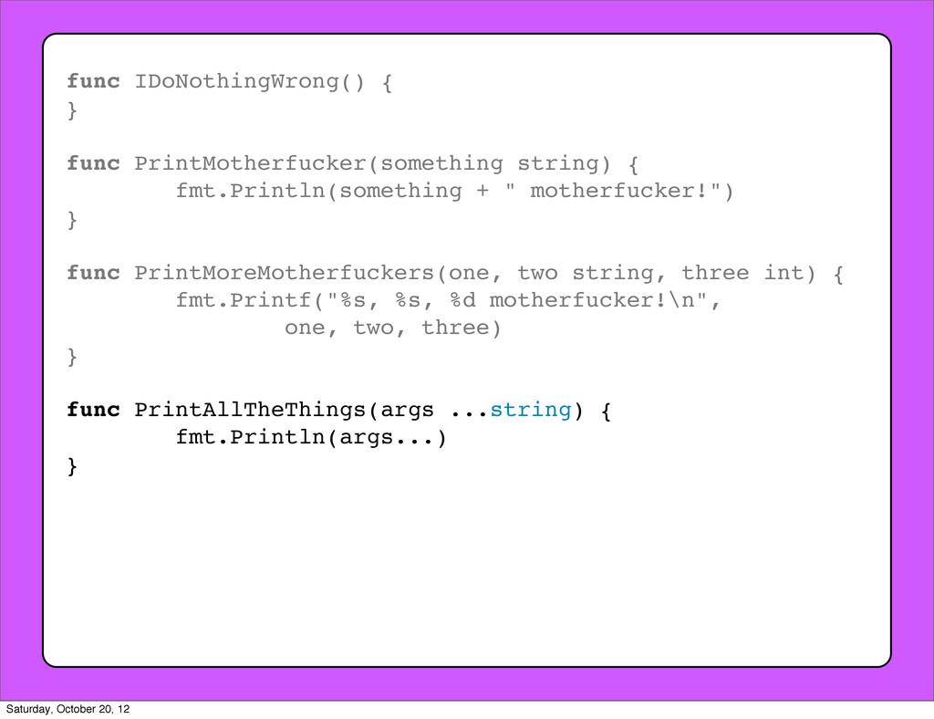 func IDoNothingWrong() { } func PrintMotherfuck...