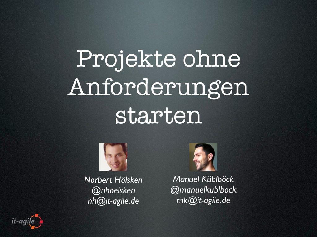 Projekte ohne Anforderungen starten Norbert Höl...