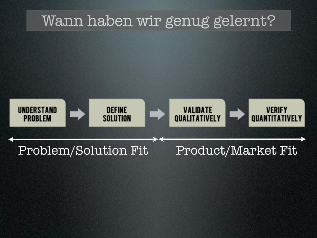 Problem/Solution Fit Product/Market Fit Wann ha...