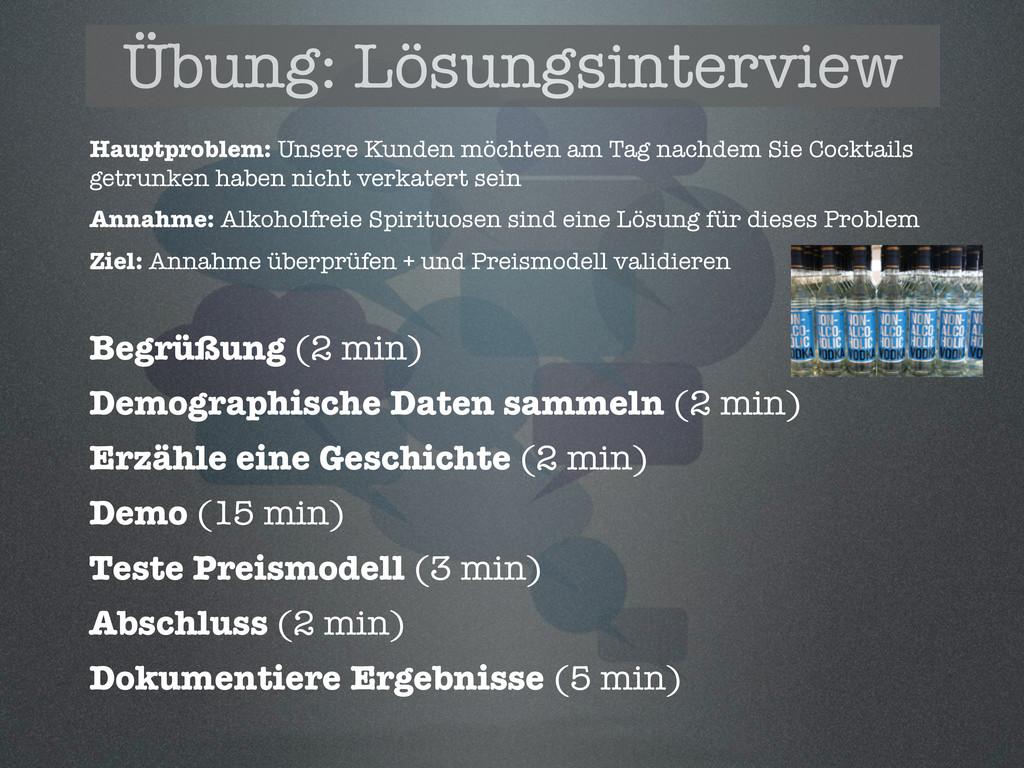 Übung: Lösungsinterview Begrüßung (2 min) Demog...