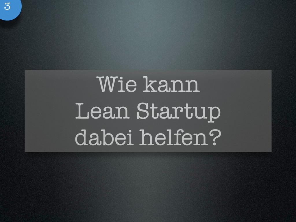 Wie kann Lean Startup dabei helfen? 3