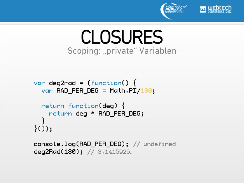 CLOSURES var deg2rad = (function() { var RAD_PE...
