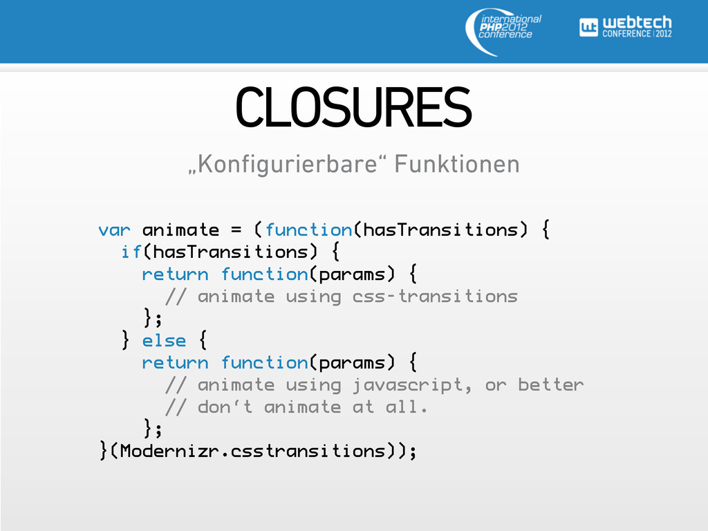 CLOSURES var animate = (function(hasTransitions...
