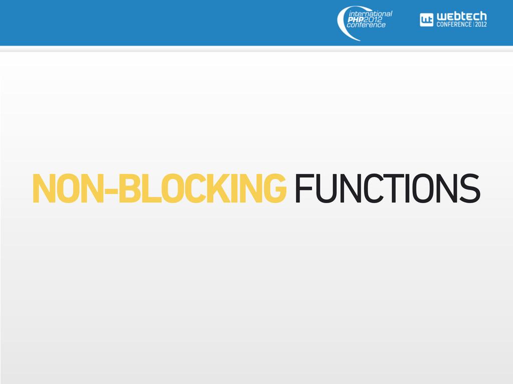 NON-BLOCKING FUNCTIONS