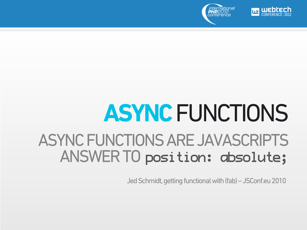 ASYNC FUNCTIONS ASYNC FUNCTIONS ARE JAVASCRIPTS...