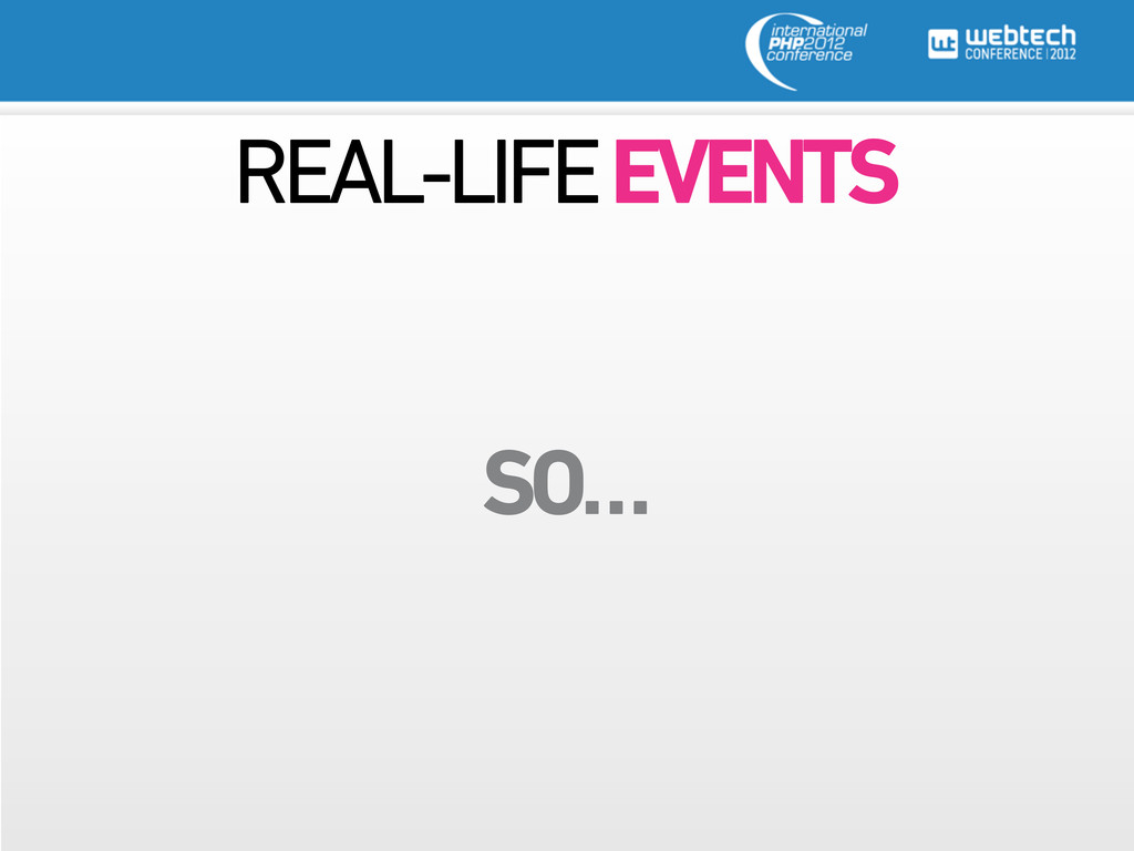 REAL-LIFE EVENTS SO…