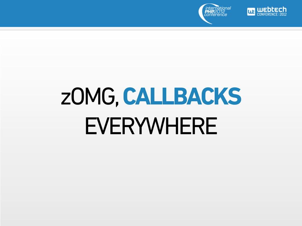 zOMG, CALLBACKS EVERYWHERE