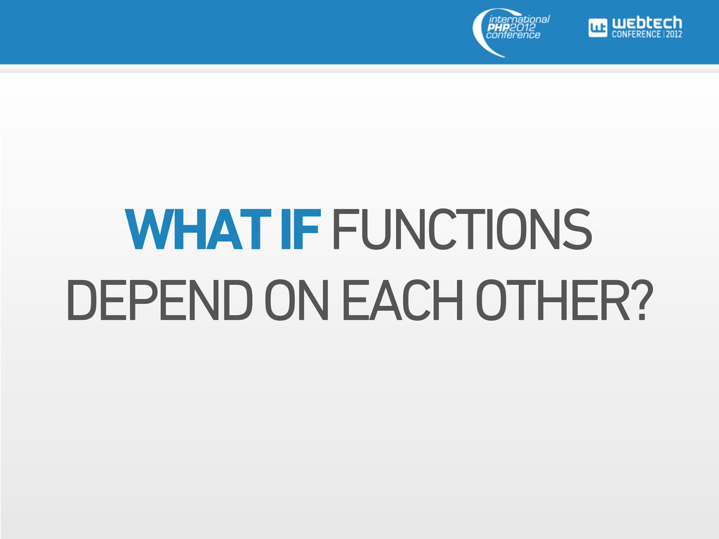 WHAT IF FUNCTIONS DEPEND ON EACH OTHER?