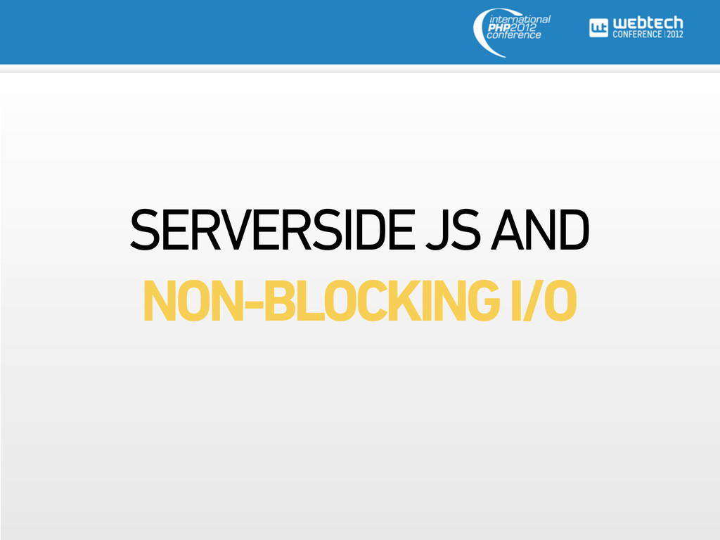 SERVERSIDE JS AND NON-BLOCKING I/O