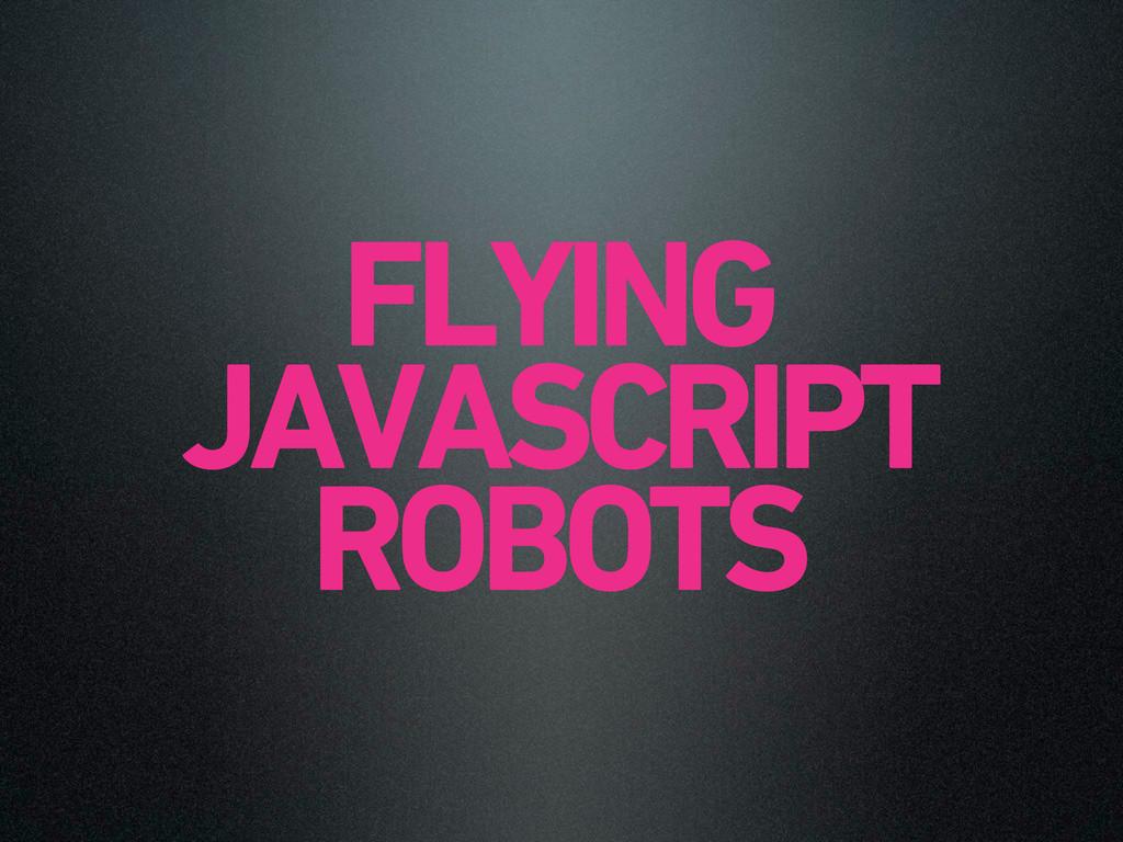 FLYING JAVASCRIPT ROBOTS