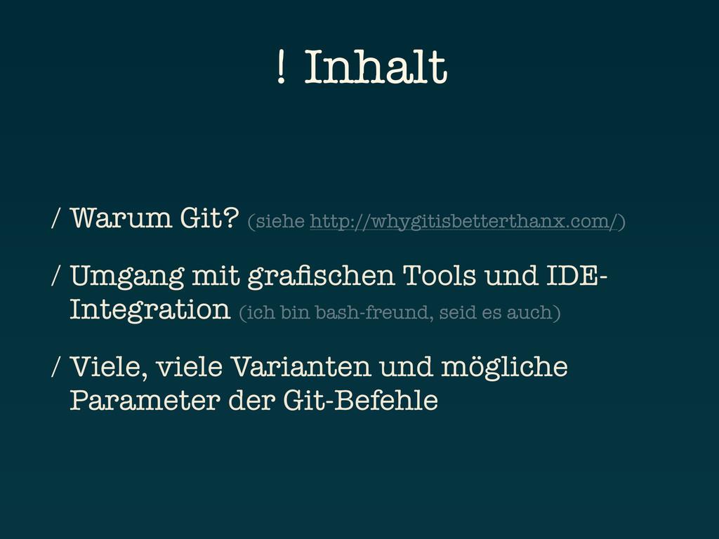 ! Inhalt / Warum Git? (siehe http://whygitisbet...