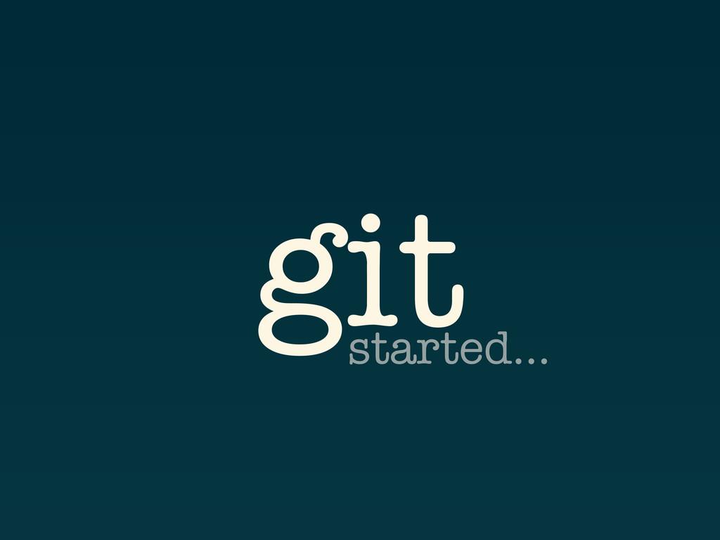 git started...