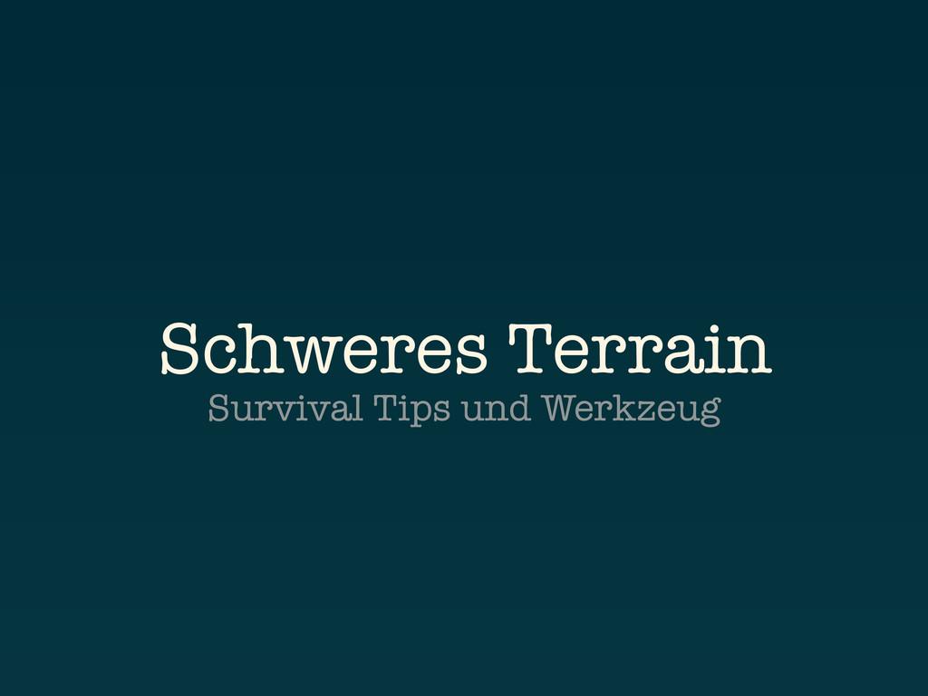 Schweres Terrain Survival Tips und Werkzeug