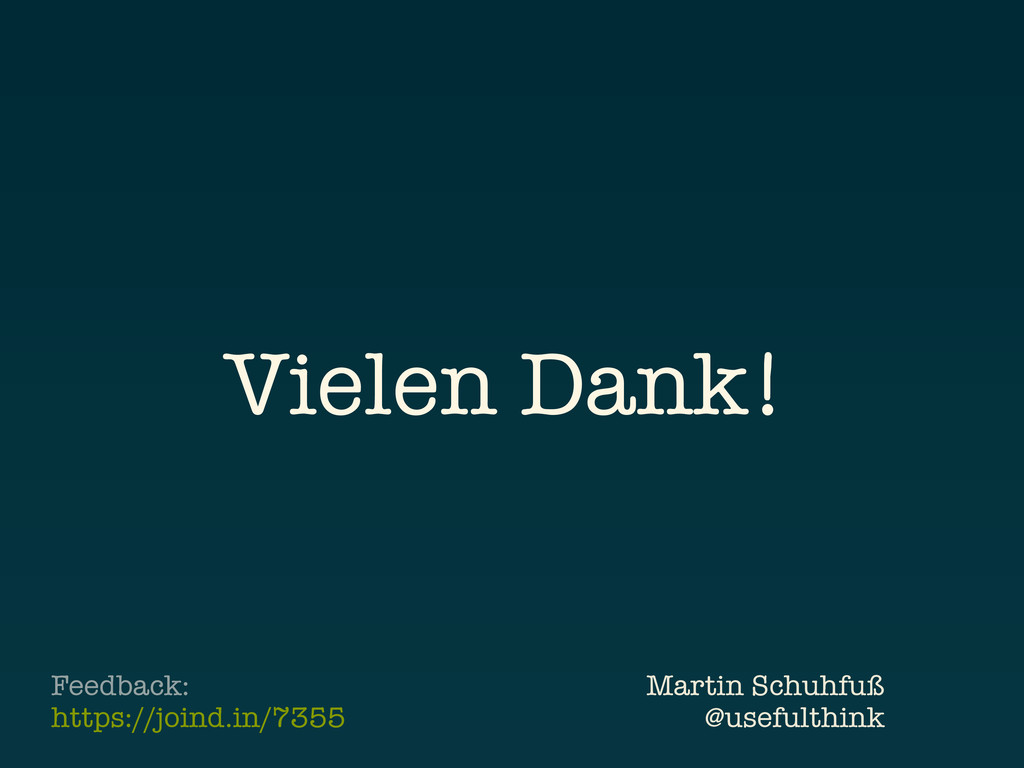 Vielen Dank! Martin Schuhfuß @usefulthink Feedb...