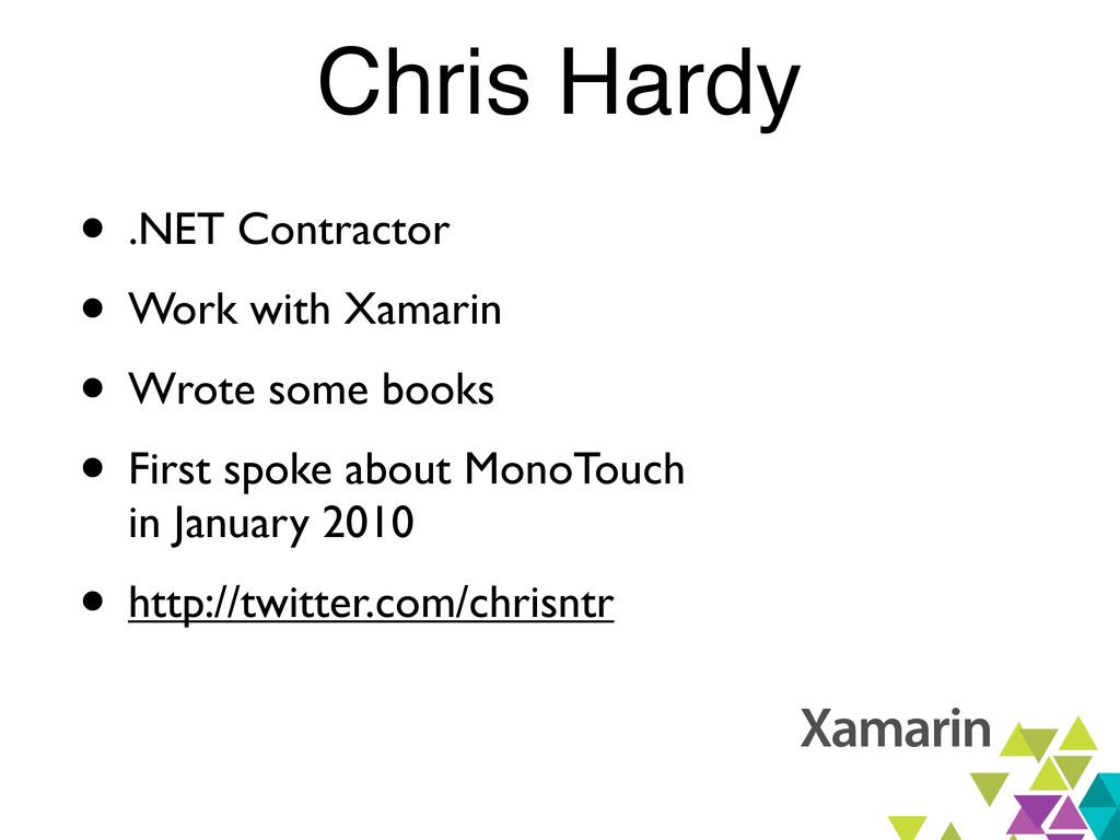 Chris Hardy • .NET Contractor • Work with Xamar...