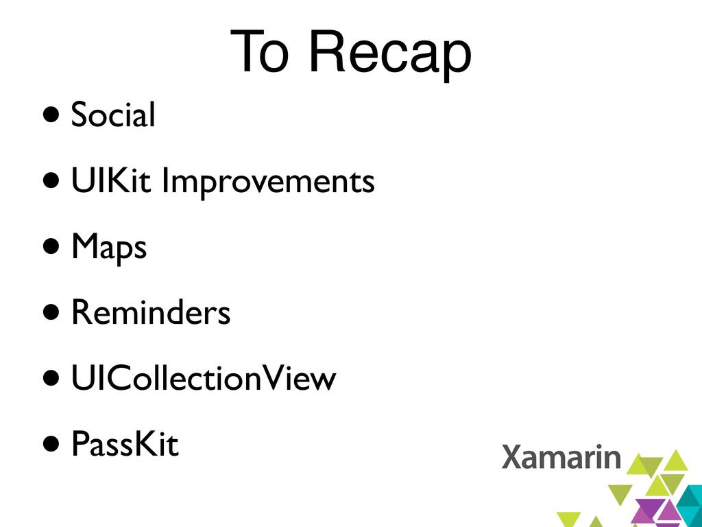 To Recap •Social •UIKit Improvements •Maps •Rem...