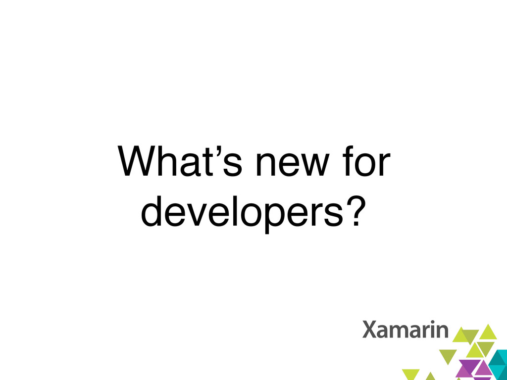 What's new for developers?