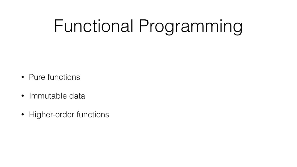 Functional Programming • Pure functions • Immut...