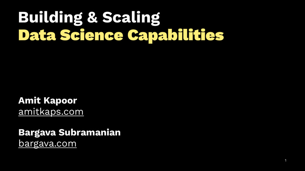 Building & Scaling Data Science Capabilities Am...