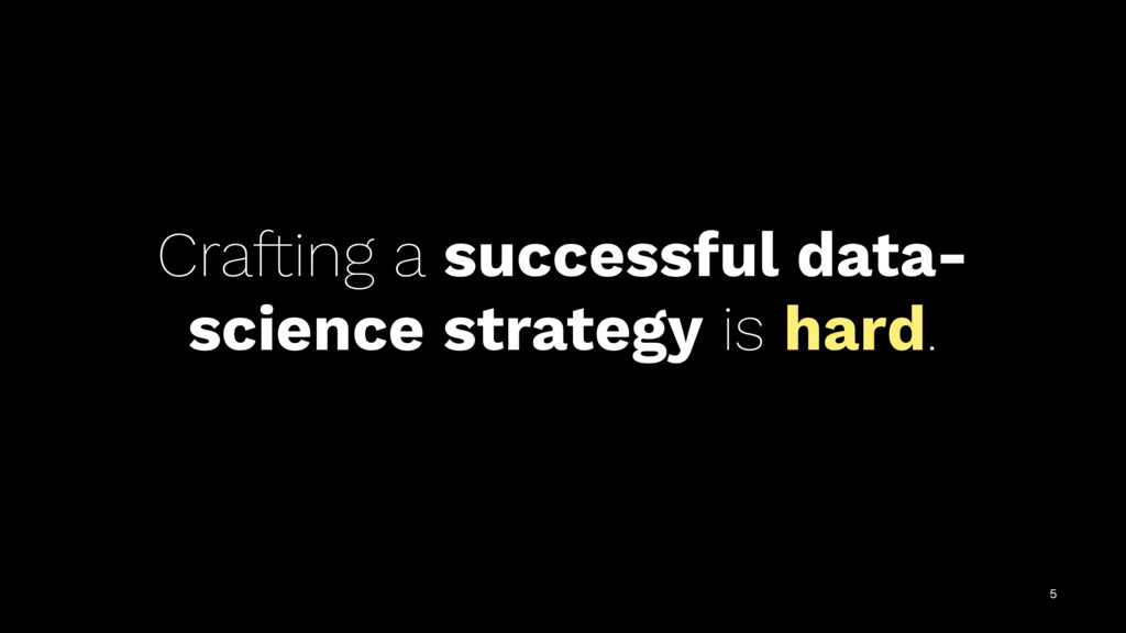 Crafting a successful data- science strategy is...