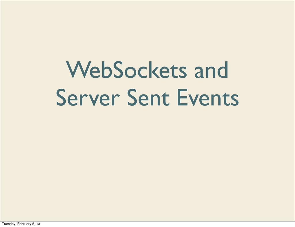WebSockets and Server Sent Events Tuesday, Febr...