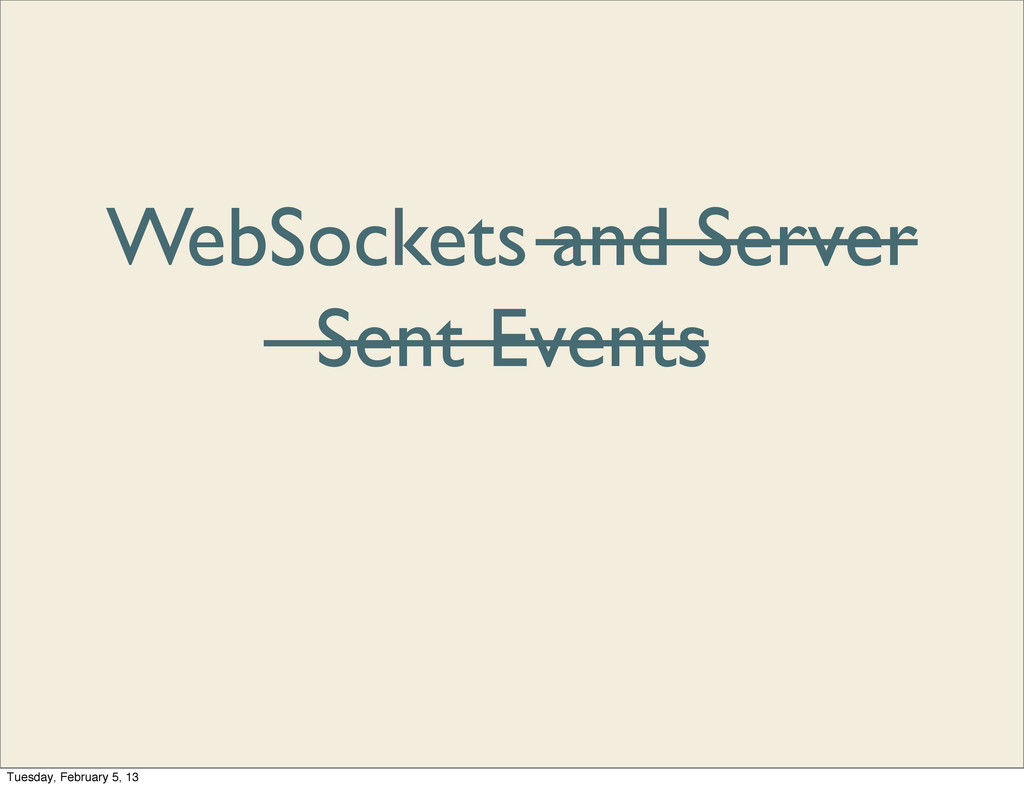 WebSockets a̶n̶d̶ ̶S̶e̶r̶v̶e̶r̶ ̶S̶e̶n̶t̶ ̶E̶v̶...