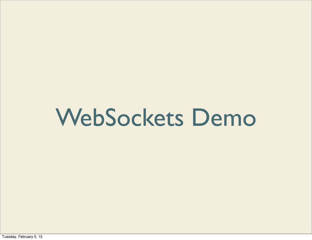WebSockets Demo Tuesday, February 5, 13